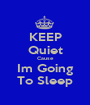 KEEP Quiet Cause Im Going To Sleep - Personalised Poster A1 size