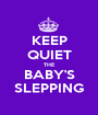 KEEP QUIET THE BABY'S SLEPPING - Personalised Poster A1 size