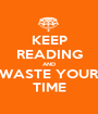 KEEP READING AND WASTE YOUR TIME - Personalised Poster A1 size