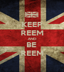 KEEP REEM AND BE  REEM - Personalised Poster A1 size