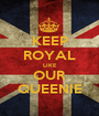 KEEP ROYAL LIKE OUR QUEENIE - Personalised Poster A1 size