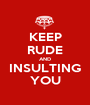 KEEP RUDE AND INSULTING YOU - Personalised Poster A1 size