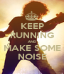 KEEP RUNNING AND MAKE SOME NOISE - Personalised Poster A1 size