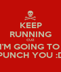 KEEP RUNNING CUZ I'M GOING TO  PUNCH YOU :D - Personalised Poster A1 size