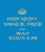 KEEP S[E]XY, SING[L]E, FR[E]E AND WAIT SUJU'S 6JIB - Personalised Poster A1 size