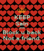 KEEP Sain AND Block u back Not a friend  - Personalised Poster A1 size