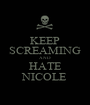 KEEP SCREAMING AND HATE NICOLE - Personalised Poster A1 size