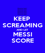 KEEP  SCREAMING AND LET MESSI SCORE - Personalised Poster A1 size