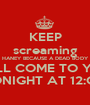 KEEP screaming HANEY BECAUSE A DEAD BODY WILL COME TO YOU TONIGHT AT 12:OO - Personalised Poster A1 size