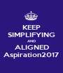 KEEP SIMPLIFYING AND ALIGNED Aspiration2017 - Personalised Poster A1 size