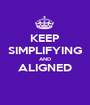 KEEP SIMPLIFYING AND ALIGNED  - Personalised Poster A1 size