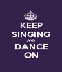 KEEP SINGING AND DANCE ON - Personalised Poster A1 size