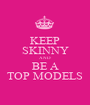 KEEP SKINNY AND BE A TOP MODELS - Personalised Poster A1 size