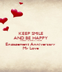 KEEP SMILE AND BE HAPPY  TODAY IS OUR 2 YEAR  Engagement Anniversary  My Love - Personalised Poster A1 size