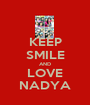 KEEP SMILE AND LOVE NADYA - Personalised Poster A1 size
