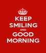 KEEP SMILING AND GOOD MORNING - Personalised Poster A1 size