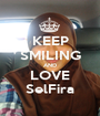 KEEP SMILING AND LOVE SelFira - Personalised Poster A1 size