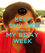 KEEP SMILING BCOZ IT'S MY B'DAY WEEK - Personalised Poster A1 size