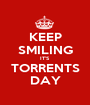KEEP SMILING IT'S TORRENTS DAY - Personalised Poster A1 size