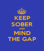 KEEP SOBER AND MIND THE GAP - Personalised Poster A1 size