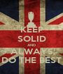KEEP SOLID AND ALWAYS DO THE BEST - Personalised Poster A1 size