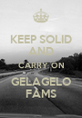 KEEP SOLID AND CARRY ON GELAGELO FAMS - Personalised Poster A1 size