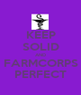 KEEP SOLID AND FARMCORPS PERFECT - Personalised Poster A1 size
