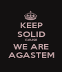 KEEP SOLID CAUSE WE ARE AGASTEM - Personalised Poster A1 size