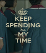 KEEP SPENDING ALL MY TIME - Personalised Poster A1 size