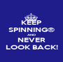 KEEP SPINNING® AND NEVER LOOK BACK! - Personalised Poster A1 size