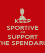 KEEP SPORTIVE and SUPPORT THE SPENDARU - Personalised Poster A1 size