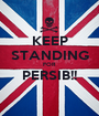KEEP STANDING FOR PERSIB!!  - Personalised Poster A1 size