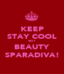 KEEP STAY COOL BUT BEAUTY SPARADIVA! - Personalised Poster A1 size