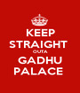 KEEP STRAIGHT  OUTA GADHU PALACE  - Personalised Poster A1 size