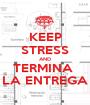 KEEP STRESS AND TERMINA  LA ENTREGA - Personalised Poster A1 size