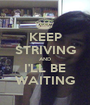 KEEP STRIVING AND I'LL BE WAITING - Personalised Poster A1 size