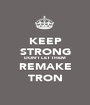 KEEP STRONG DON'T LET THEM REMAKE TRON - Personalised Poster A1 size