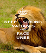 KEEP    STRONG VALIANTS AND FACE UNEB - Personalised Poster A1 size