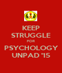 KEEP STRUGGLE FOR PSYCHOLOGY UNPAD '15 - Personalised Poster A1 size