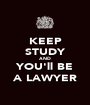 KEEP STUDY AND YOU'll BE A LAWYER - Personalised Poster A1 size