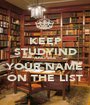 KEEP STUDYIND AND SEE YOUR NAME ON THE LIST - Personalised Poster A1 size