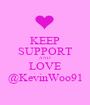 KEEP SUPPORT AND LOVE @KevinWoo91 - Personalised Poster A1 size