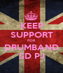 KEEP SUPPORT FOR DRUMBAND SD PJ - Personalised Poster A1 size