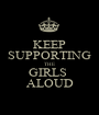 KEEP SUPPORTING THE GIRLS  ALOUD - Personalised Poster A1 size