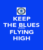 KEEP THE BLUES FLAG FLYING HIGH - Personalised Poster A1 size