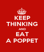 KEEP THINKING AND EAT A POPPET - Personalised Poster A1 size