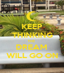 KEEP THINKING THE  DREAM  WILL GO ON - Personalised Poster A1 size