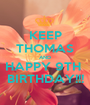 KEEP THOMAS AND HAPPY 9TH  BIRTHDAY!!! - Personalised Poster A1 size