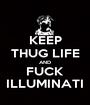 KEEP THUG LIFE AND FUCK ILLUMINATI - Personalised Poster A1 size