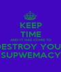 KEEP TIME AND IT HAS COME TO DESTROY YOUR SUPWEMACY - Personalised Poster A1 size